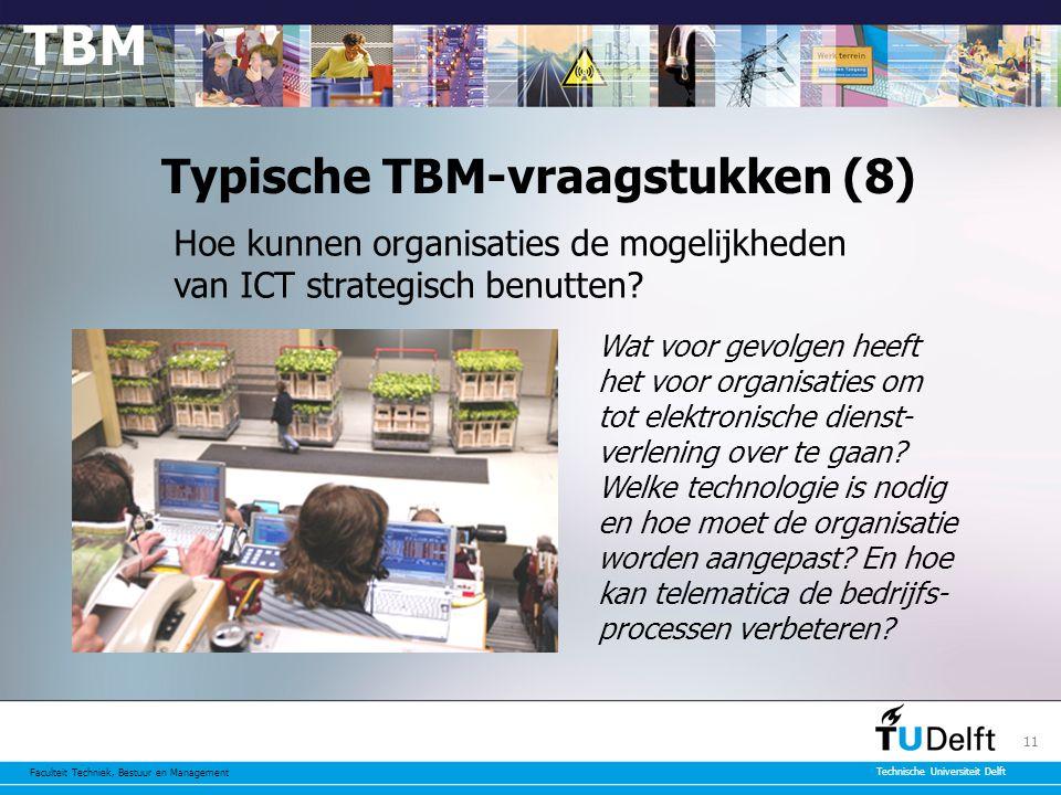 Faculteit Techniek, Bestuur en Management Technische Universiteit Delft 11 Typische TBM-vraagstukken (8) Hoe kunnen organisaties de mogelijkheden van ICT strategisch benutten.