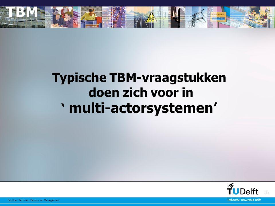 Faculteit Techniek, Bestuur en Management Technische Universiteit Delft 12 Typische TBM-vraagstukken doen zich voor in ' multi-actorsystemen'
