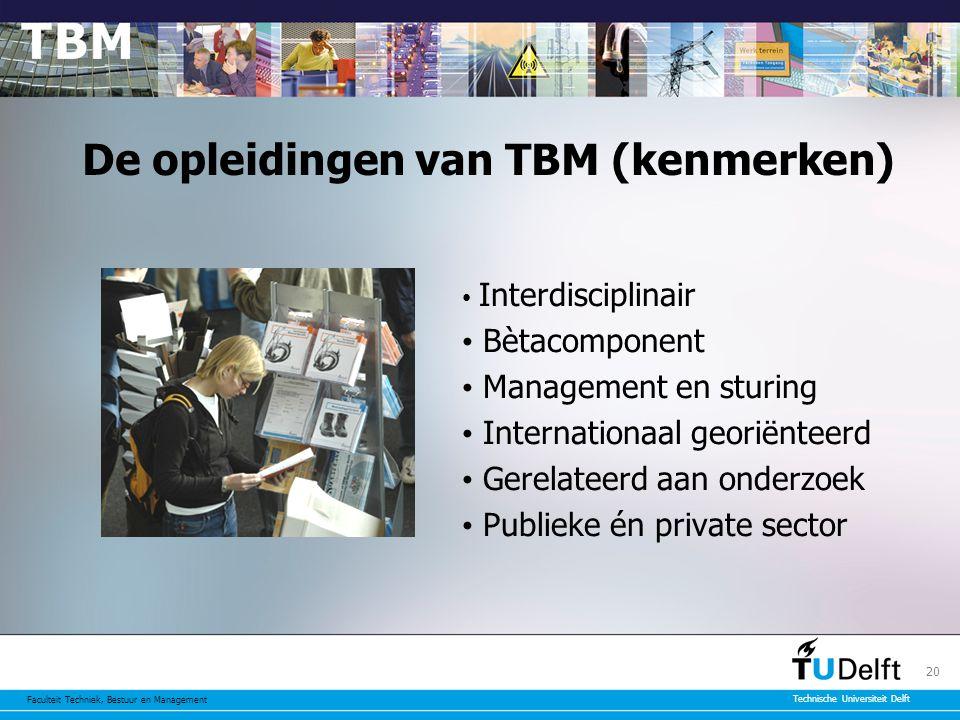 Faculteit Techniek, Bestuur en Management Technische Universiteit Delft 20 De opleidingen van TBM (kenmerken) Interdisciplinair Bètacomponent Management en sturing Internationaal georiënteerd Gerelateerd aan onderzoek Publieke én private sector
