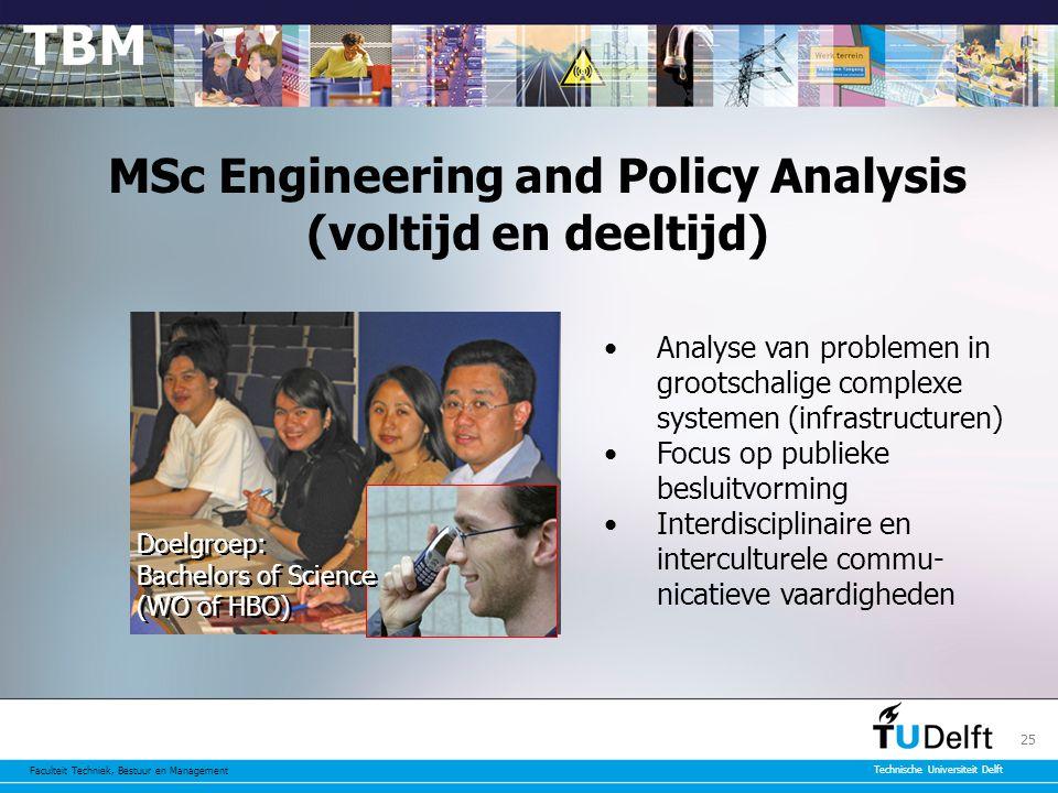 Faculteit Techniek, Bestuur en Management Technische Universiteit Delft 25 MSc Engineering and Policy Analysis (voltijd en deeltijd) Analyse van problemen in grootschalige complexe systemen (infrastructuren) Focus op publieke besluitvorming Interdisciplinaire en interculturele commu- nicatieve vaardigheden Doelgroep: Bachelors of Science (WO of HBO)