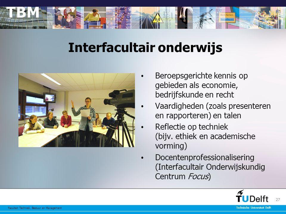 Faculteit Techniek, Bestuur en Management Technische Universiteit Delft 27 Interfacultair onderwijs Beroepsgerichte kennis op gebieden als economie, bedrijfskunde en recht Vaardigheden (zoals presenteren en rapporteren) en talen Reflectie op techniek (bijv.