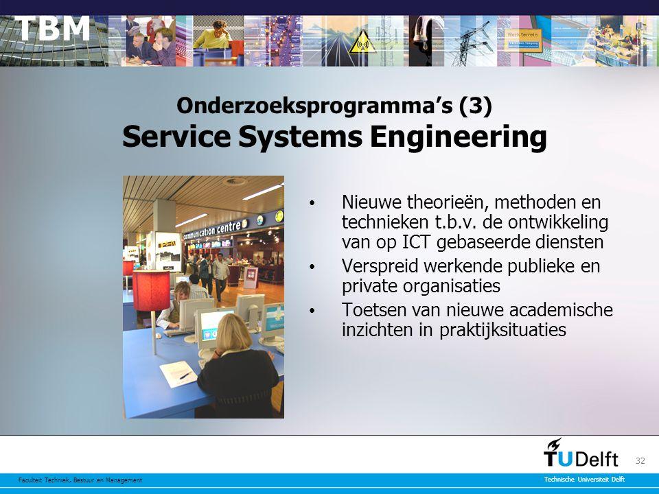 Faculteit Techniek, Bestuur en Management Technische Universiteit Delft 32 Onderzoeksprogramma's (3) Service Systems Engineering Nieuwe theorieën, methoden en technieken t.b.v.