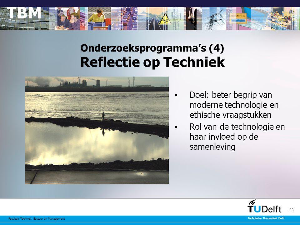 Faculteit Techniek, Bestuur en Management Technische Universiteit Delft 33 Onderzoeksprogramma's (4) Reflectie op Techniek Doel: beter begrip van moderne technologie en ethische vraagstukken Rol van de technologie en haar invloed op de samenleving