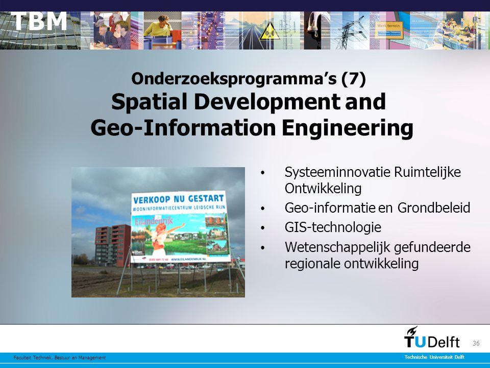 Faculteit Techniek, Bestuur en Management Technische Universiteit Delft 36 Onderzoeksprogramma's (7) Spatial Development and Geo-Information Engineering Systeeminnovatie Ruimtelijke Ontwikkeling Geo-informatie en Grondbeleid GIS-technologie Wetenschappelijk gefundeerde regionale ontwikkeling