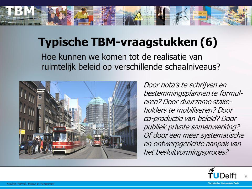 Faculteit Techniek, Bestuur en Management Technische Universiteit Delft 9 Typische TBM-vraagstukken (6) Hoe kunnen we komen tot de realisatie van ruimtelijk beleid op verschillende schaalniveaus.