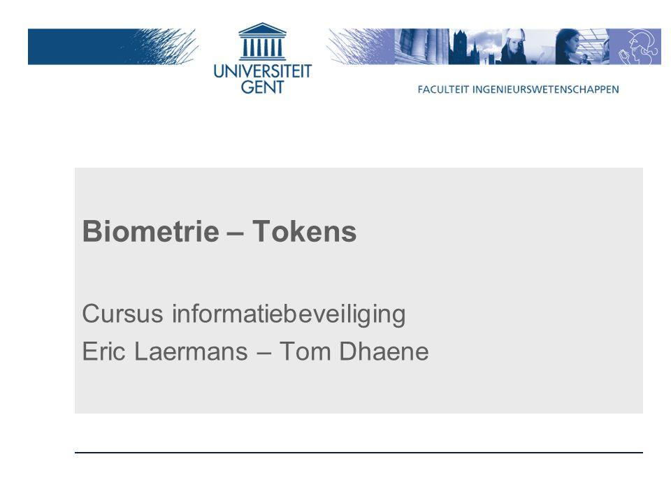 Biometrie – Tokens Cursus informatiebeveiliging Eric Laermans – Tom Dhaene