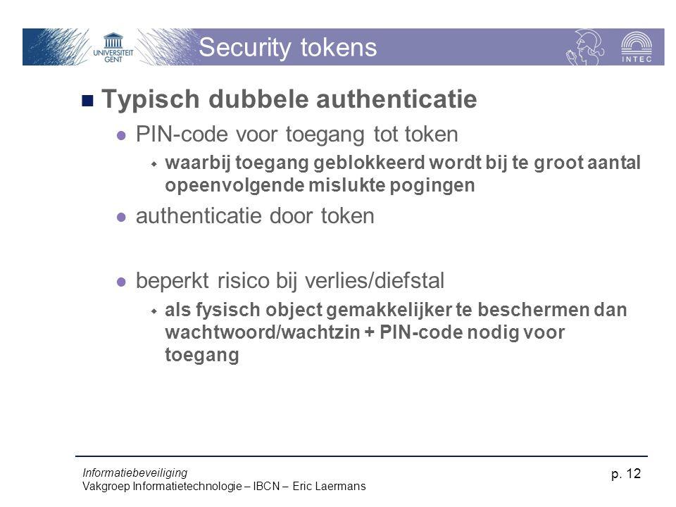 Informatiebeveiliging Vakgroep Informatietechnologie – IBCN – Eric Laermans p. 12 Security tokens Typisch dubbele authenticatie PIN-code voor toegang