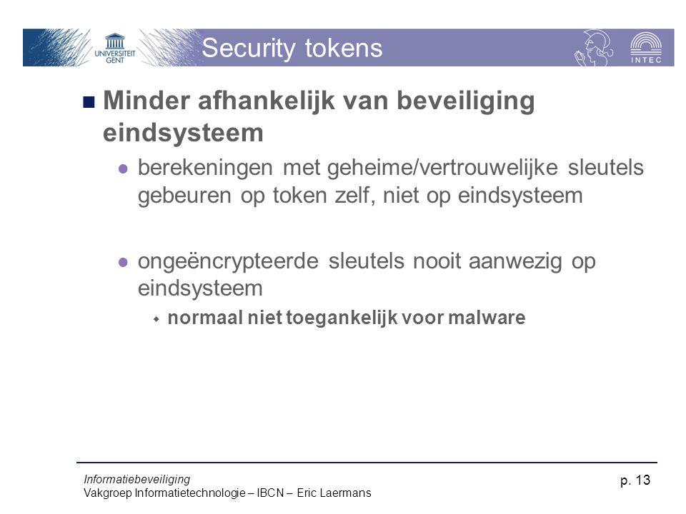 Informatiebeveiliging Vakgroep Informatietechnologie – IBCN – Eric Laermans p. 13 Security tokens Minder afhankelijk van beveiliging eindsysteem berek