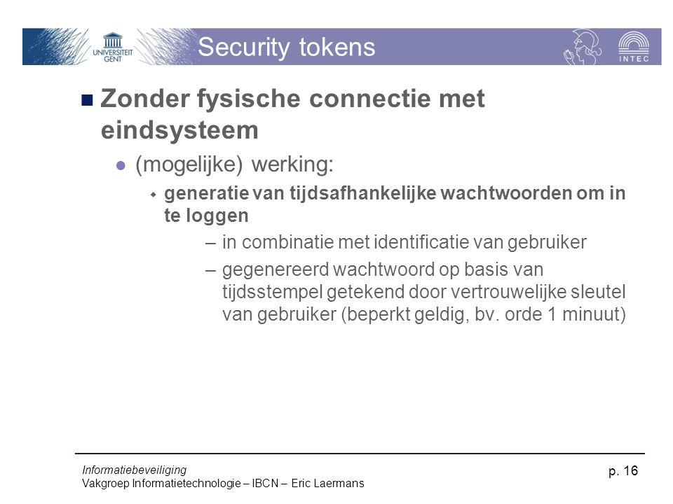 Informatiebeveiliging Vakgroep Informatietechnologie – IBCN – Eric Laermans p. 16 Security tokens Zonder fysische connectie met eindsysteem (mogelijke