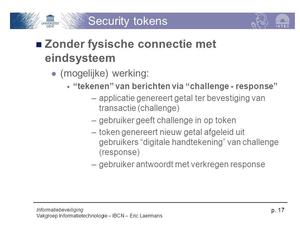 Informatiebeveiliging Vakgroep Informatietechnologie – IBCN – Eric Laermans p. 17 Security tokens Zonder fysische connectie met eindsysteem (mogelijke