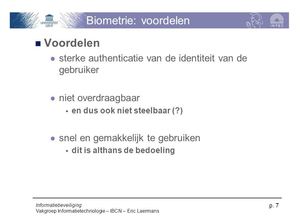 Informatiebeveiliging Vakgroep Informatietechnologie – IBCN – Eric Laermans p. 7 Biometrie: voordelen Voordelen sterke authenticatie van de identiteit
