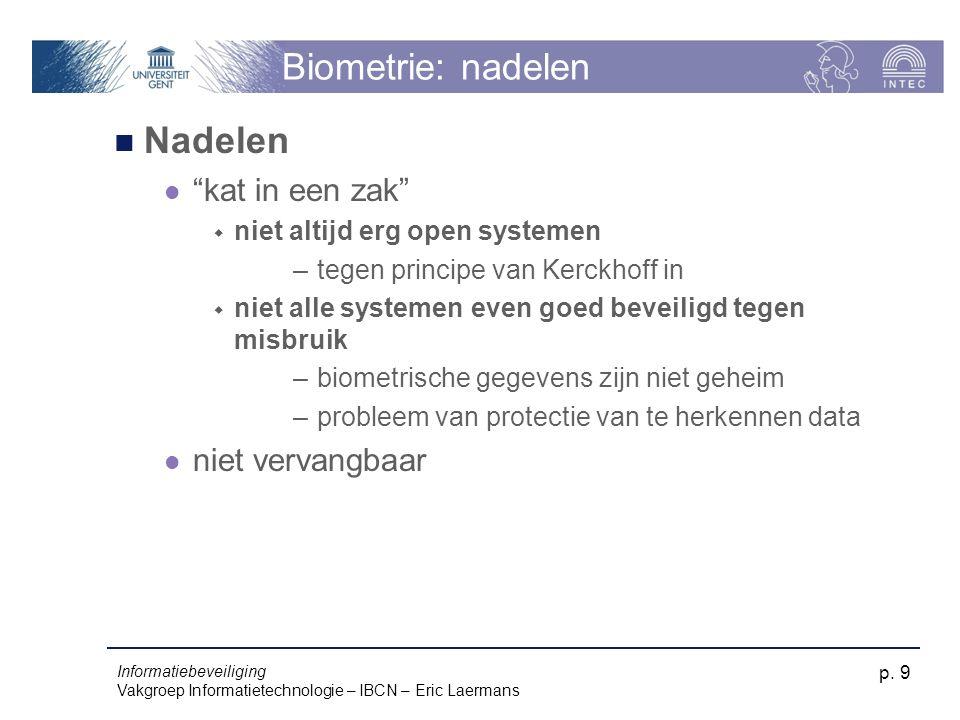 """Informatiebeveiliging Vakgroep Informatietechnologie – IBCN – Eric Laermans p. 9 Biometrie: nadelen Nadelen """"kat in een zak""""  niet altijd erg open sy"""