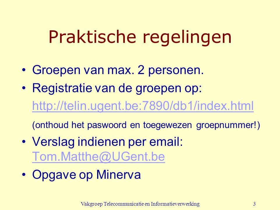 Vakgroep Telecommunicatie en Informatieverwerking3 Praktische regelingen Groepen van max. 2 personen. Registratie van de groepen op: http://telin.ugen