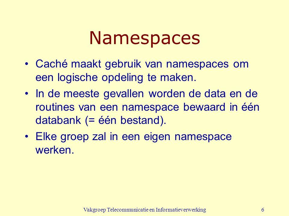 Vakgroep Telecommunicatie en Informatieverwerking6 Namespaces Caché maakt gebruik van namespaces om een logische opdeling te maken. In de meeste geval