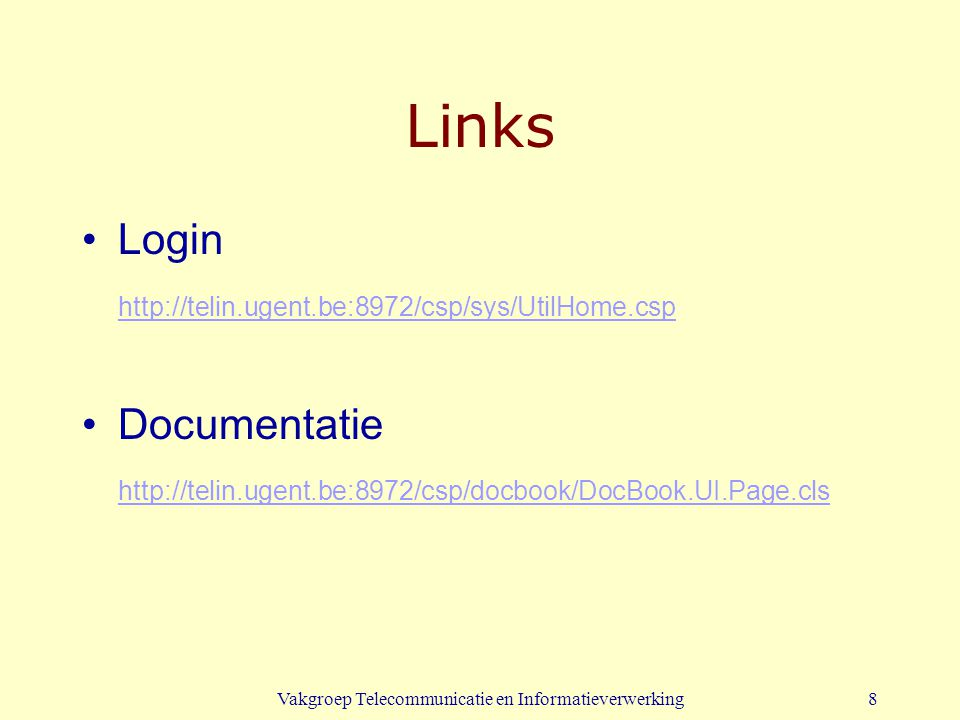 8 Links Login http://telin.ugent.be:8972/csp/sys/UtilHome.csp Documentatie http://telin.ugent.be:8972/csp/docbook/DocBook.UI.Page.cls