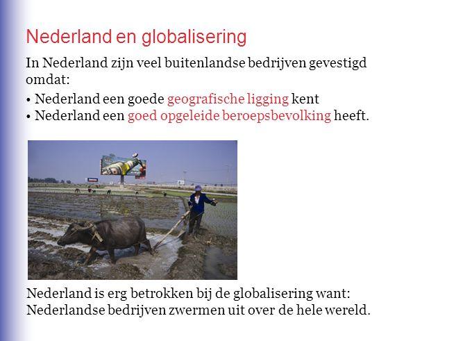 Nederland en globalisering In Nederland zijn veel buitenlandse bedrijven gevestigd omdat: Nederland een goede geografische ligging kent Nederland een