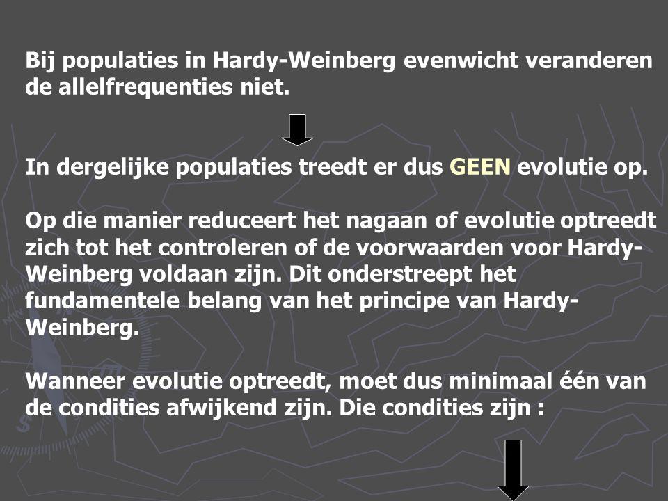 Bij populaties in Hardy-Weinberg evenwicht veranderen de allelfrequenties niet. In dergelijke populaties treedt er dus GEEN evolutie op. Op die manier