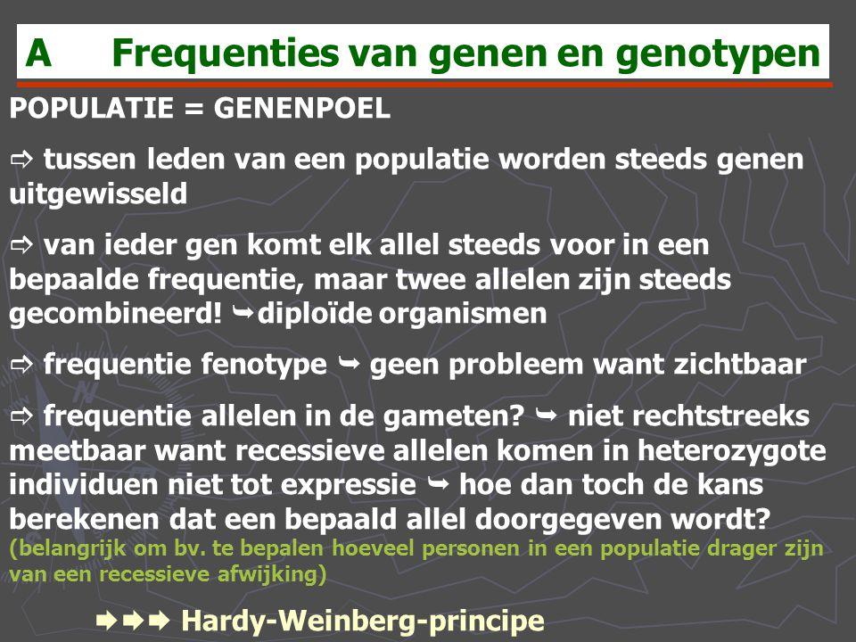 AFrequenties van genen en genotypen POPULATIE = GENENPOEL  tussen leden van een populatie worden steeds genen uitgewisseld  van ieder gen komt elk a