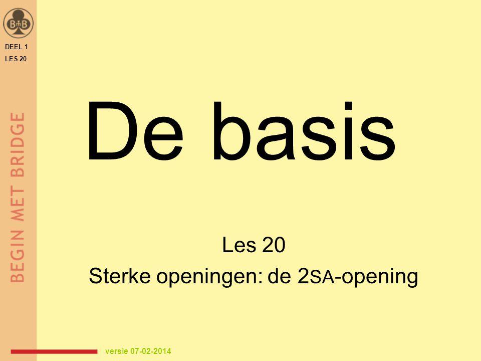 De basis Les 20 Sterke openingen: de 2 SA -opening DEEL 1 LES 20 versie 07-02-2014
