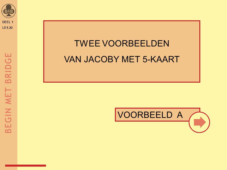 DEEL 1 LES 20 VOORBEELD A TWEE VOORBEELDEN VAN JACOBY MET 5-KAART