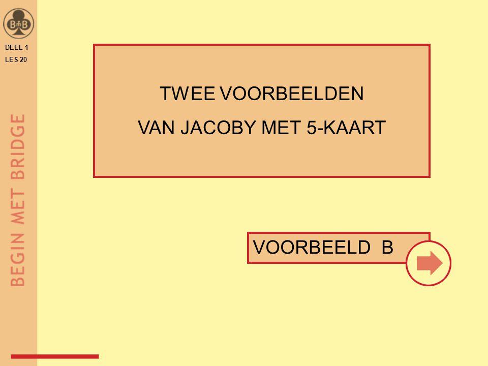DEEL 1 LES 20 VOORBEELD B TWEE VOORBEELDEN VAN JACOBY MET 5-KAART