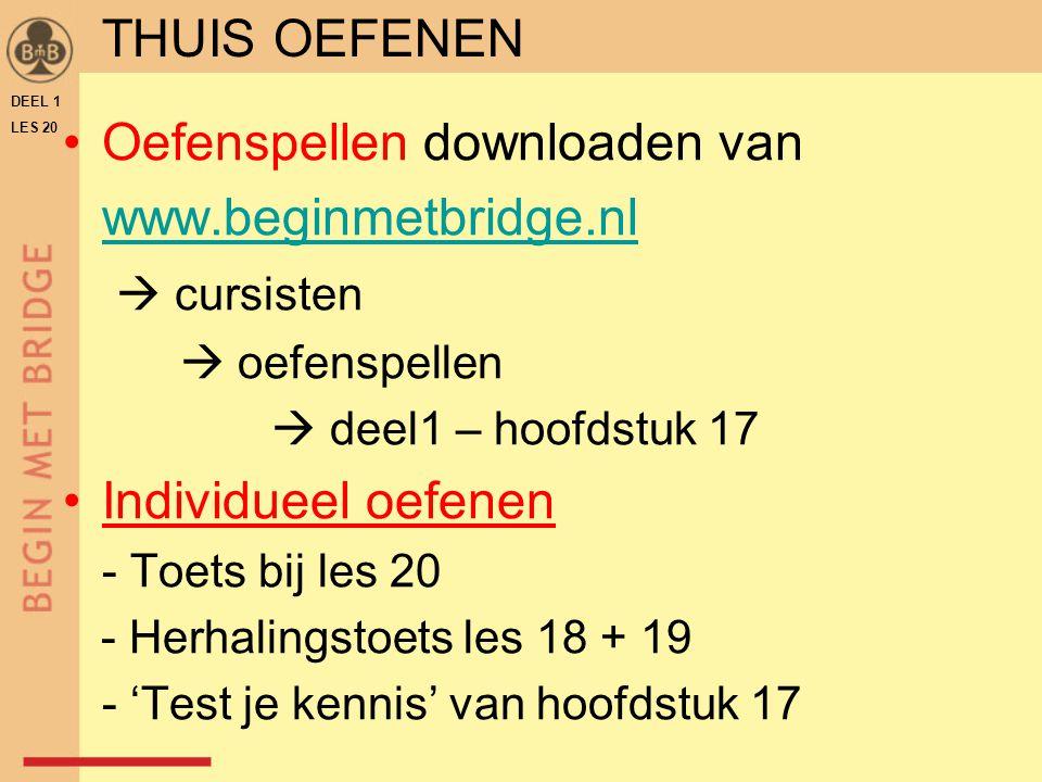 Oefenspellen downloaden van www.beginmetbridge.nl  cursisten  oefenspellen  deel1 – hoofdstuk 17 Individueel oefenen - Toets bij les 20 - Herhalingstoets les 18 + 19 - 'Test je kennis' van hoofdstuk 17 DEEL 1 LES 20 THUIS OEFENEN