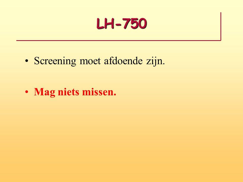 LH-750 Screening moet afdoende zijn. Mag niets missen.