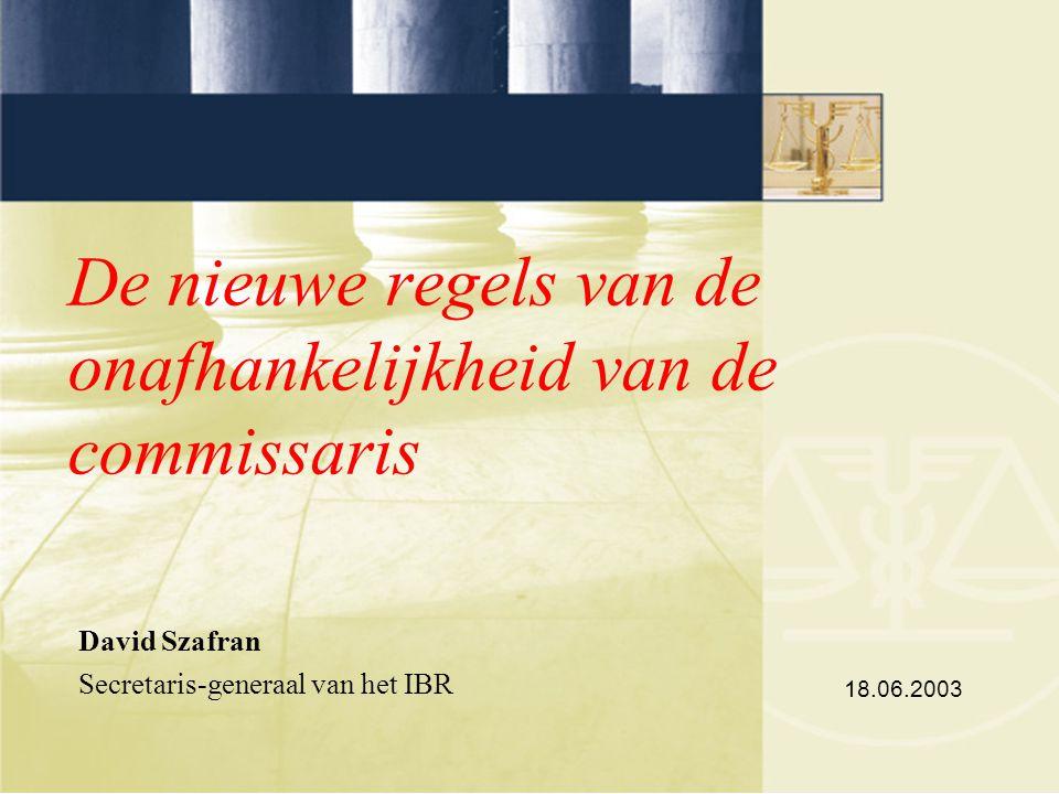 De nieuwe regels van de onafhankelijkheid van de commissaris David Szafran Secretaris-generaal van het IBR 18.06.2003