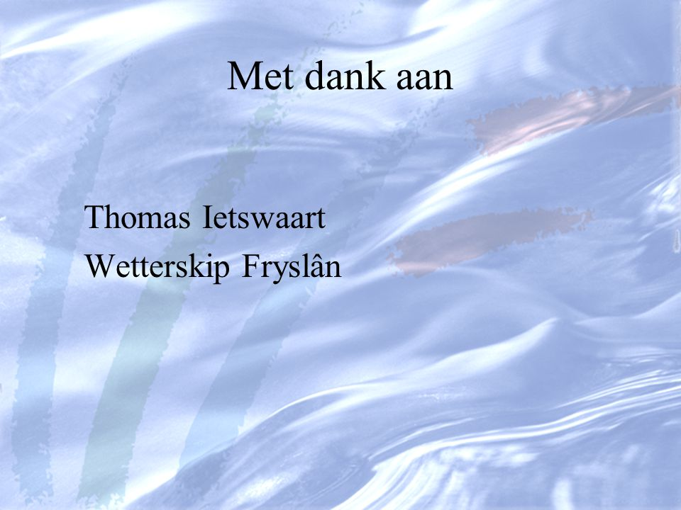 Met dank aan Thomas Ietswaart Wetterskip Fryslân