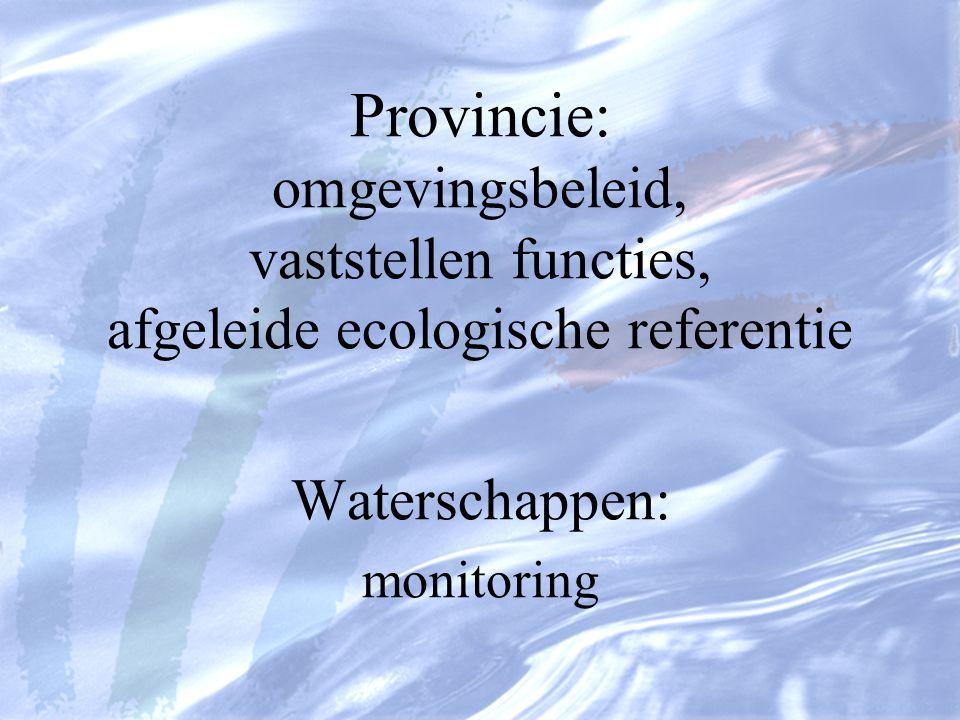 Provincie: omgevingsbeleid, vaststellen functies, afgeleide ecologische referentie Waterschappen: monitoring