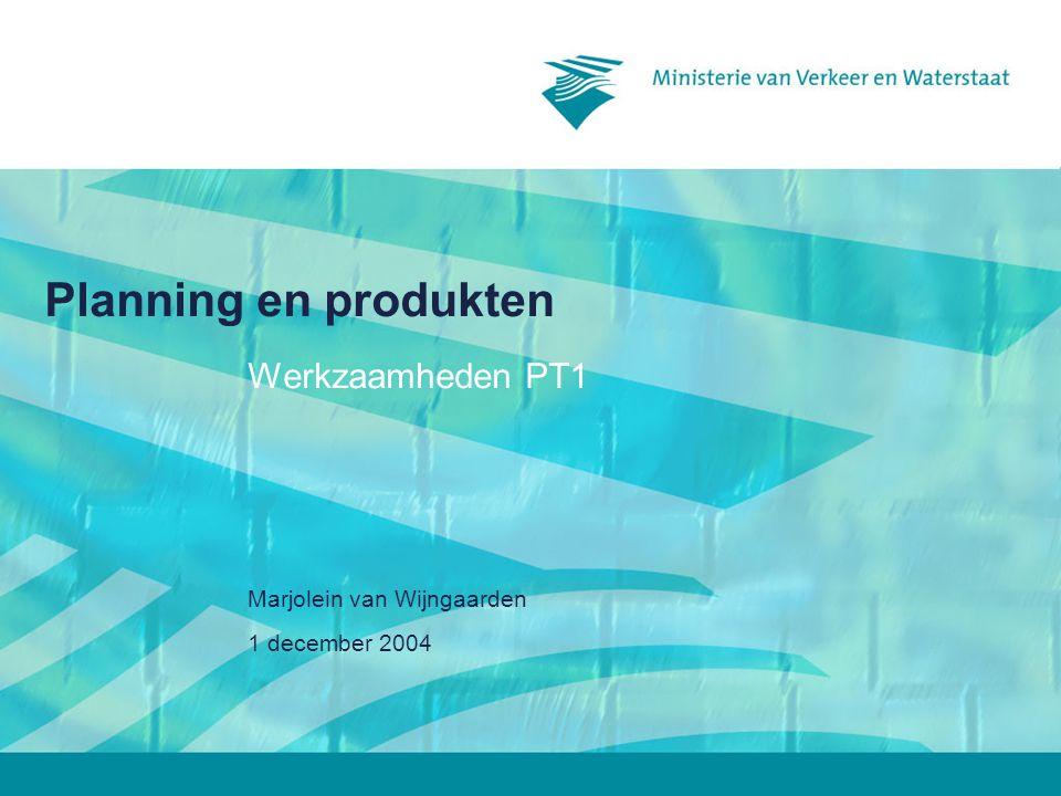 1 december 2004 Marjolein van Wijngaarden Planning en produkten Werkzaamheden PT1