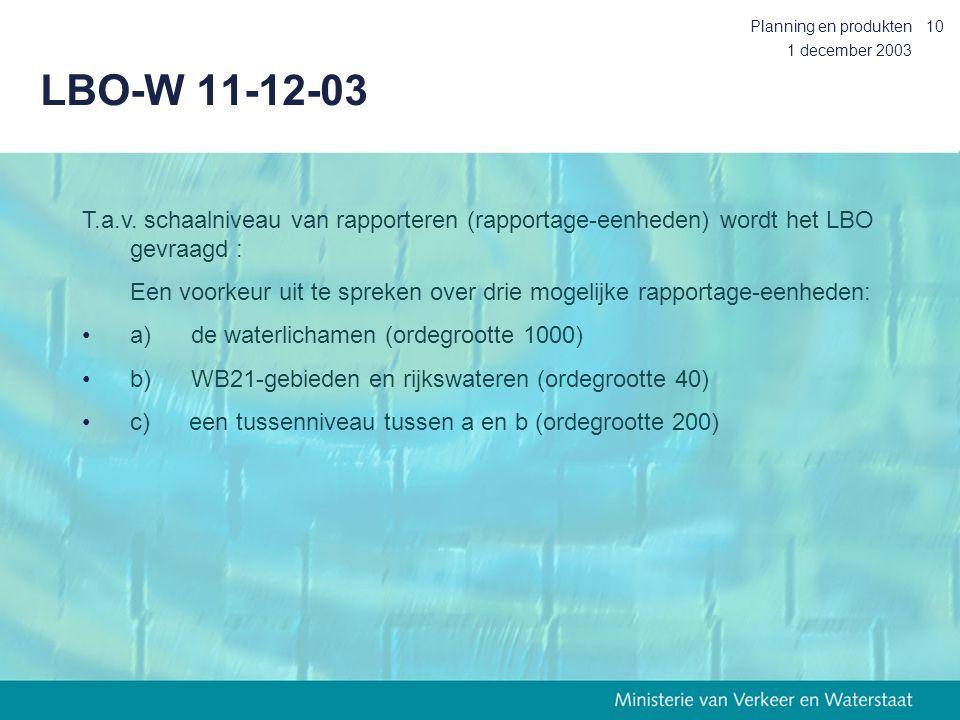 1 december 2003 Planning en produkten10 LBO-W 11-12-03 T.a.v. schaalniveau van rapporteren (rapportage-eenheden) wordt het LBO gevraagd : Een voorkeur