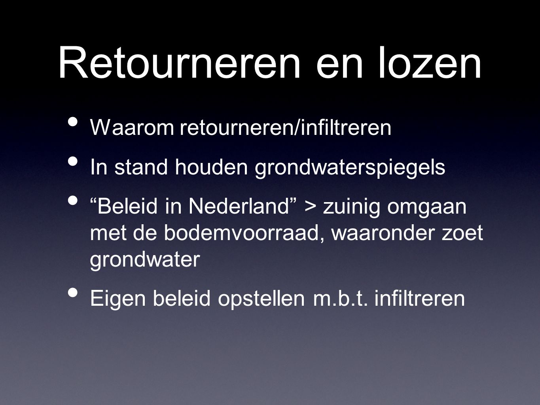 """Retourneren en lozen Waarom retourneren/infiltreren In stand houden grondwaterspiegels """"Beleid in Nederland"""" > zuinig omgaan met de bodemvoorraad, waa"""