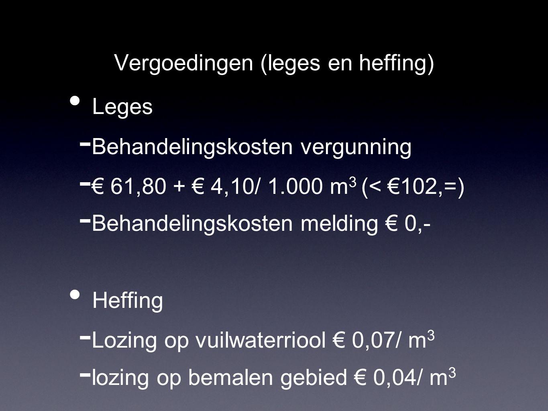 Vergoedingen (leges en heffing) Leges - Behandelingskosten vergunning - € 61,80 + € 4,10/ 1.000 m 3 (< €102,=) - Behandelingskosten melding € 0,- Heffing - Lozing op vuilwaterriool € 0,07/ m 3 - lozing op bemalen gebied € 0,04/ m 3