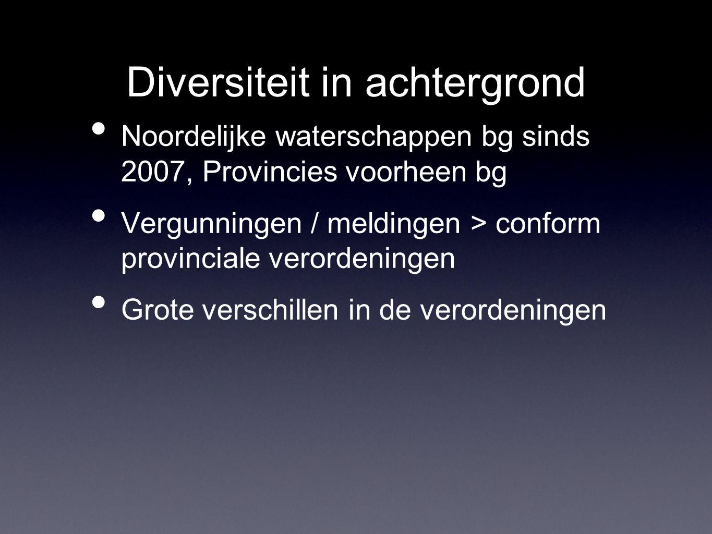 Diversiteit in achtergrond Noordelijke waterschappen bg sinds 2007, Provincies voorheen bg Vergunningen / meldingen > conform provinciale verordeningen Grote verschillen in de verordeningen