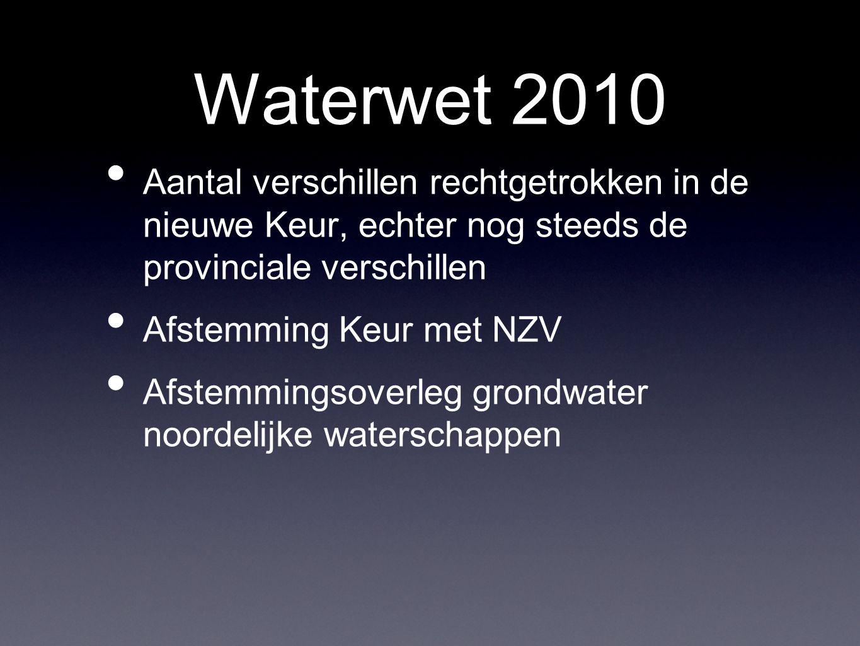 Waterwet 2010 Aantal verschillen rechtgetrokken in de nieuwe Keur, echter nog steeds de provinciale verschillen Afstemming Keur met NZV Afstemmingsoverleg grondwater noordelijke waterschappen