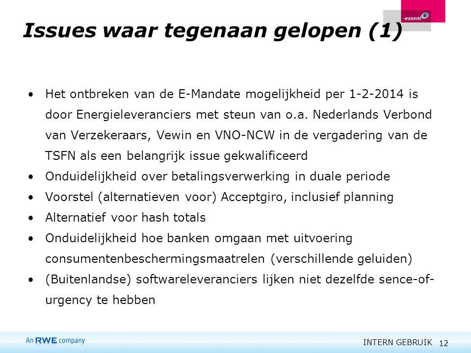 INTERN GEBRUIK 12 Issues waar tegenaan gelopen (1) Het ontbreken van de E-Mandate mogelijkheid per 1-2-2014 is door Energieleveranciers met steun van