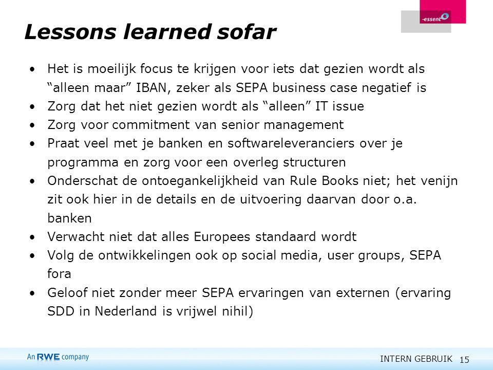 """INTERN GEBRUIK 15 Lessons learned sofar Het is moeilijk focus te krijgen voor iets dat gezien wordt als """"alleen maar"""" IBAN, zeker als SEPA business ca"""
