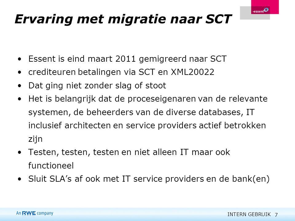 INTERN GEBRUIK 7 Ervaring met migratie naar SCT Essent is eind maart 2011 gemigreerd naar SCT crediteuren betalingen via SCT en XML20022 Dat ging niet