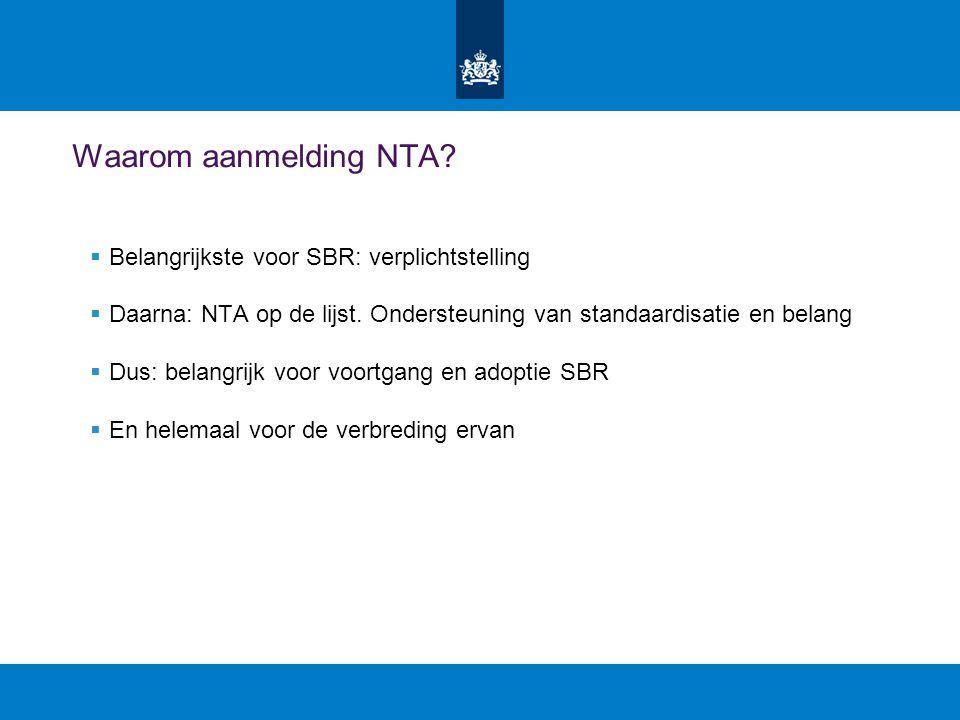 Waarom aanmelding NTA. Belangrijkste voor SBR: verplichtstelling  Daarna: NTA op de lijst.