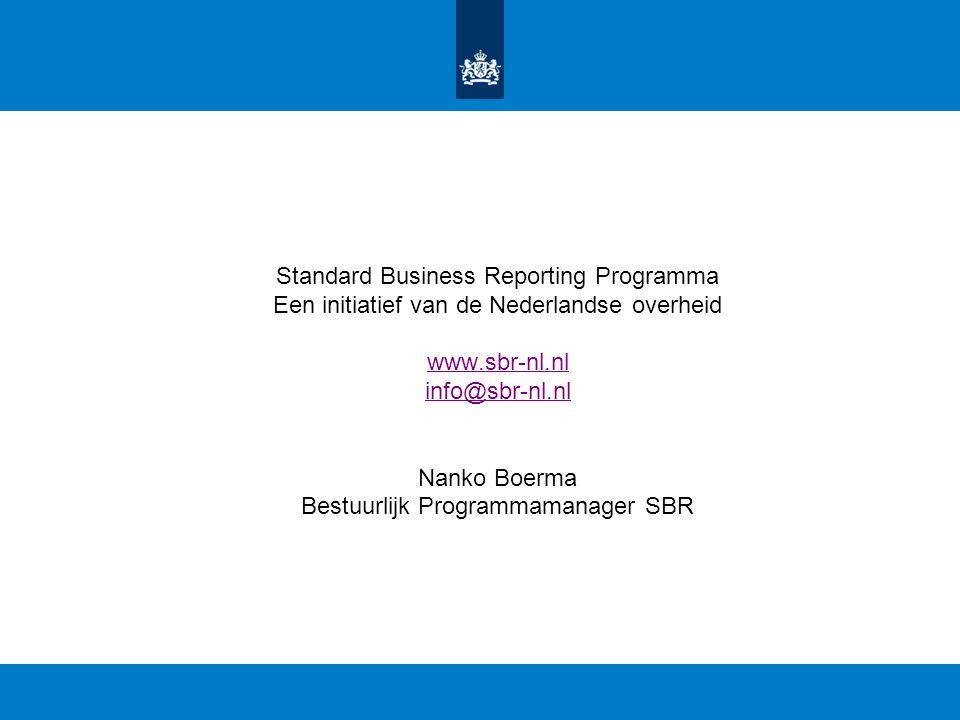 Standard Business Reporting Programma Een initiatief van de Nederlandse overheid www.sbr-nl.nl info@sbr-nl.nl Nanko Boerma Bestuurlijk Programmamanager SBR