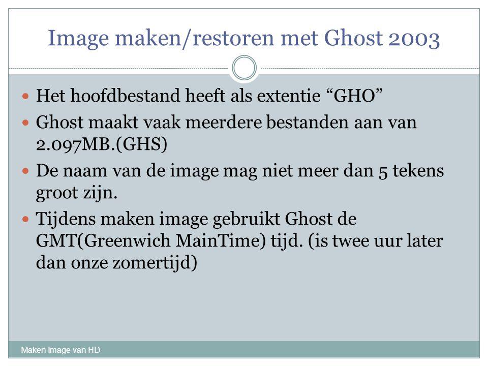 """Image maken/restoren met Ghost 2003 Maken Image van HD Het hoofdbestand heeft als extentie """"GHO"""" Ghost maakt vaak meerdere bestanden aan van 2.097MB.("""