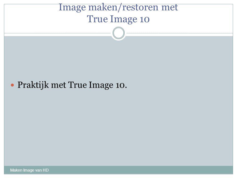 Image maken/restoren met True Image 10 Maken Image van HD Praktijk met True Image 10.