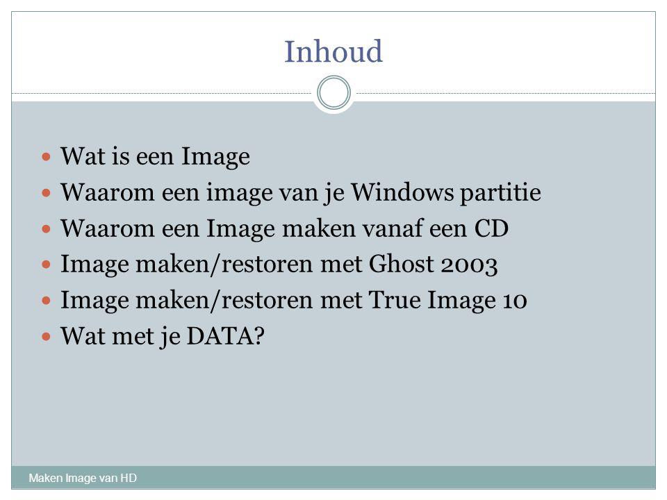 Inhoud Maken Image van HD Wat is een Image Waarom een image van je Windows partitie Waarom een Image maken vanaf een CD Image maken/restoren met Ghost