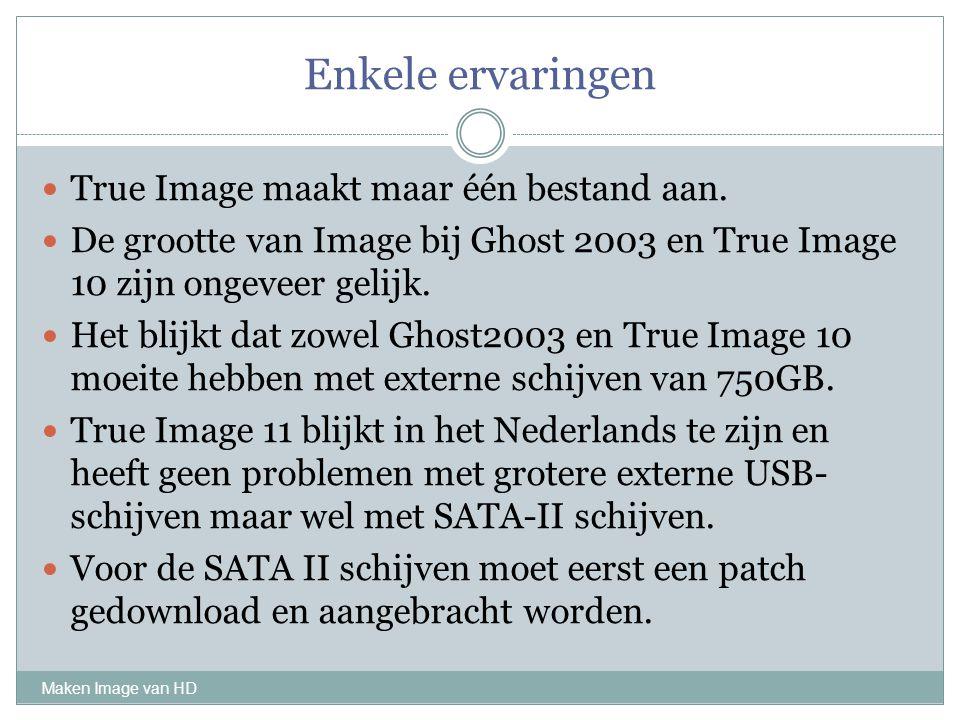 Enkele ervaringen Maken Image van HD True Image maakt maar één bestand aan. De grootte van Image bij Ghost 2003 en True Image 10 zijn ongeveer gelijk.