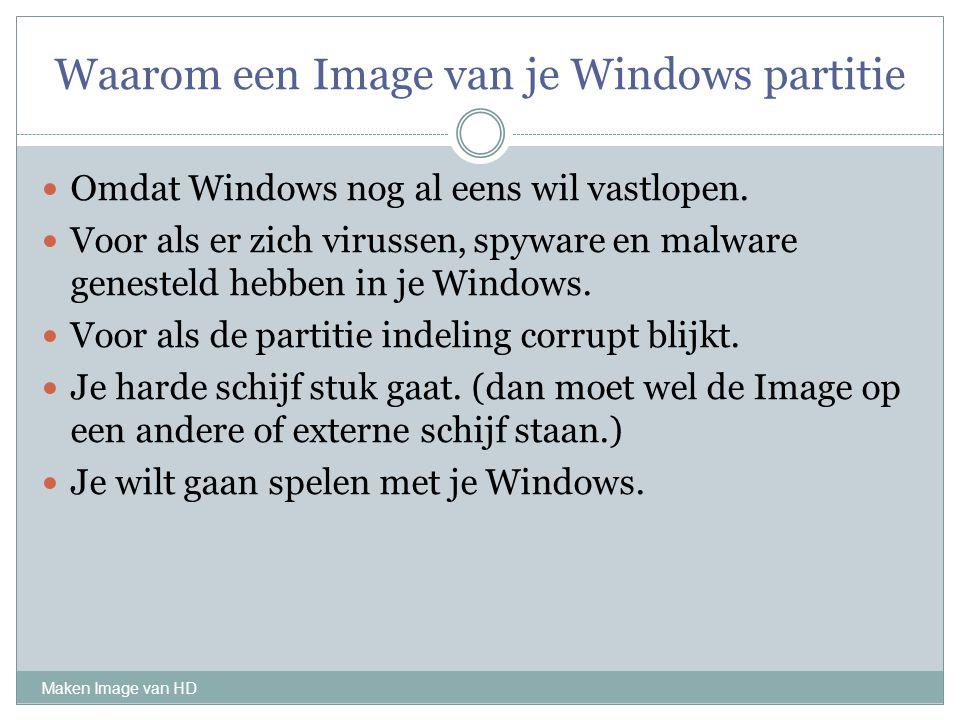 Waarom een Image van je Windows partitie Maken Image van HD Omdat Windows nog al eens wil vastlopen. Voor als er zich virussen, spyware en malware gen