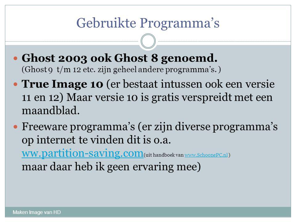 Gebruikte Programma's Maken Image van HD Ghost 2003 ook Ghost 8 genoemd. (Ghost 9 t/m 12 etc. zijn geheel andere programma's. ) True Image 10 (er best