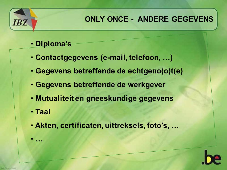 ONLY ONCE - ANDERE GEGEVENS Diploma's Contactgegevens (e-mail, telefoon, …) Gegevens betreffende de echtgeno(o)t(e) Gegevens betreffende de werkgever