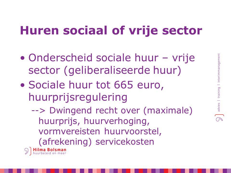 Huren sociaal of vrije sector Onderscheid sociale huur – vrije sector (geliberaliseerde huur) Sociale huur tot 665 euro, huurprijsregulering --> Dwingend recht over (maximale) huurprijs, huurverhoging, vormvereisten huurvoorstel, (afrekening) servicekosten