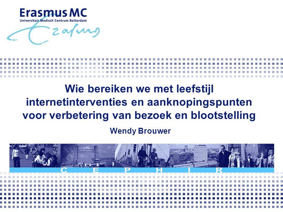 Wie bereiken we met leefstijl internetinterventies en aanknopingspunten voor verbetering van bezoek en blootstelling Wendy Brouwer